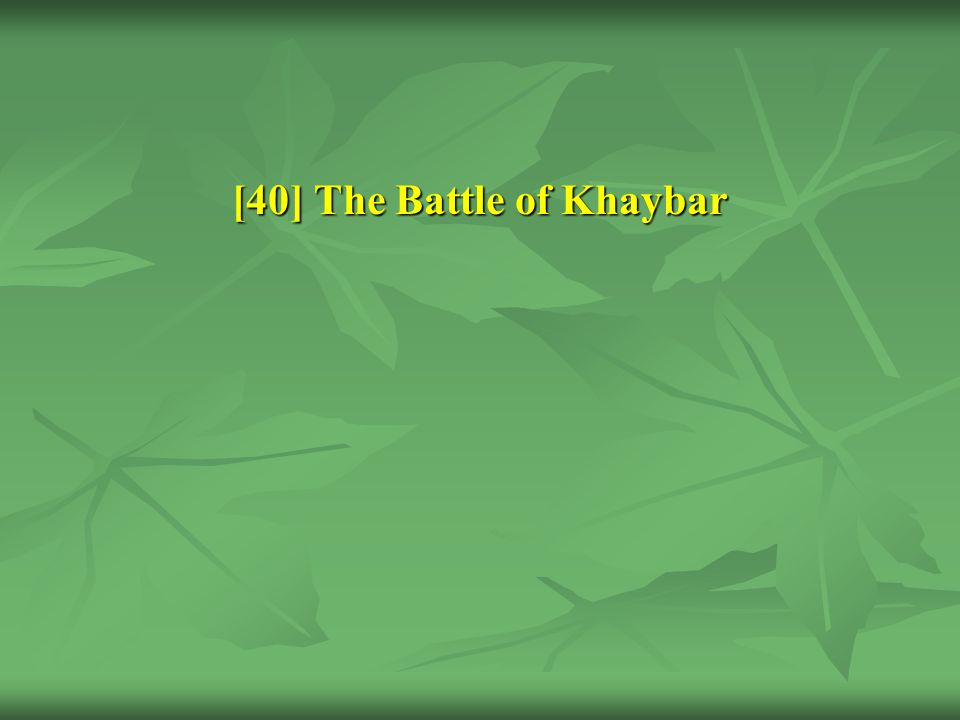 [40] The Battle of Khaybar